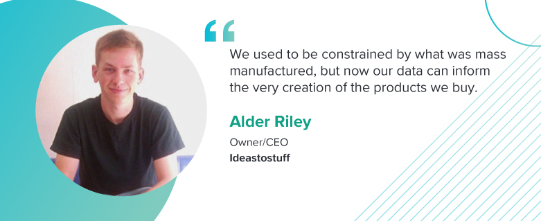 """For Alder Riley, the Owner/CEO of Ideastostuff, """"[customer] experience is king."""""""